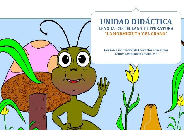 """UNIDAD DIDÁCTICA LENGUA CASTELLANA Y LITERATURA """"LA HORMIGUITA Y EL GRANO""""  Gestión e innovación de Contextos educativos E..."""