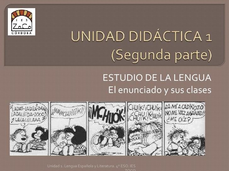 UNIDAD DIDÁCTICA 1 (Segunda parte)<br />ESTUDIO DE LA LENGUA<br />El enunciado y sus clases<br />Unidad 1. Lengua Española...