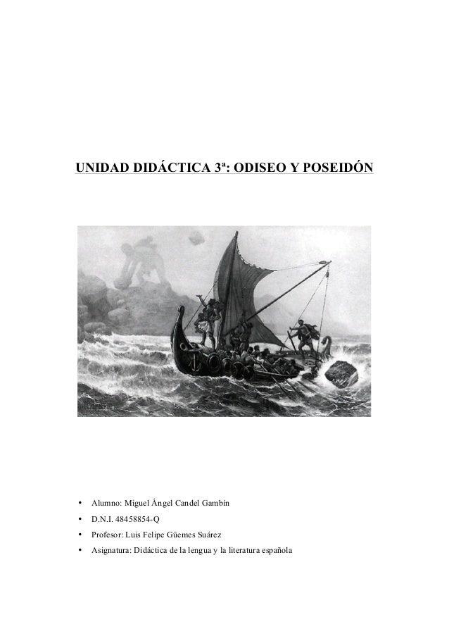 UNIDAD DIDÁCTICA 3ª: ODISEO Y POSEIDÓN  •  Alumno: Miguel Ángel Candel Gambín  •  D.N.I. 48458854-Q  •  Profesor: Luis Fel...
