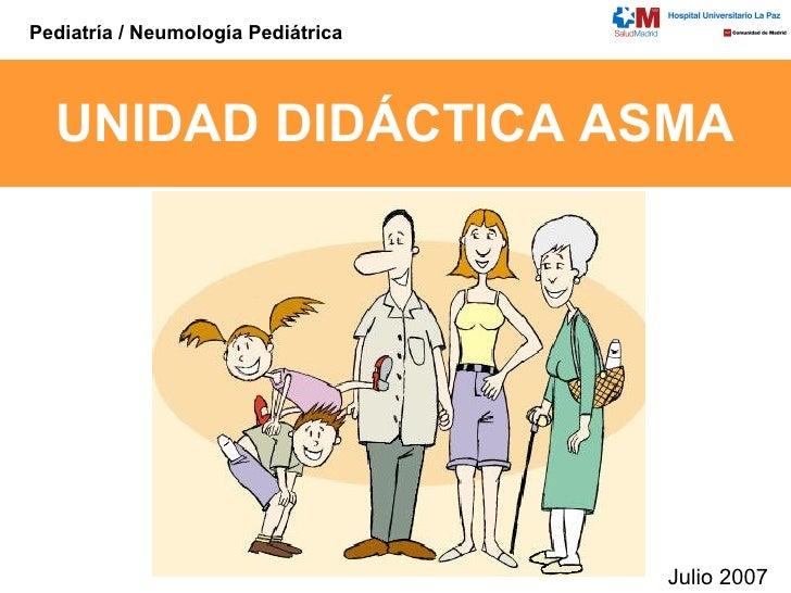 UNIDAD DIDÁCTICA ASMA Julio 2007 Pediatría / Neumología Pediátrica