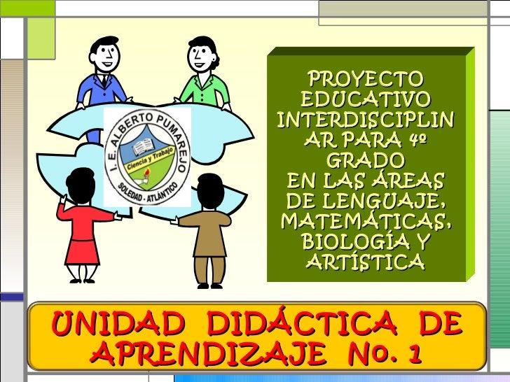 PROYECTO EDUCATIVO INTERDISCIPLINAR PARA 4º GRADO EN LAS ÁREAS DE LENGUAJE, MATEMÁTICAS, BIOLOGÍA Y ARTÍSTICA UNIDAD  DIDÁ...