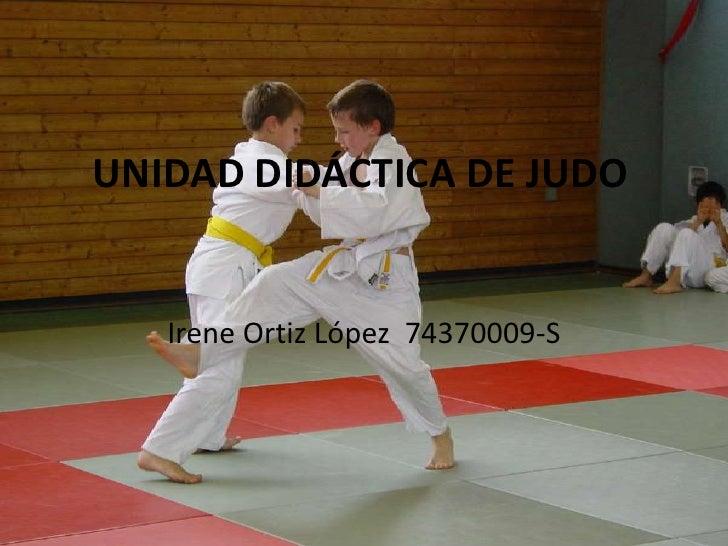 UNIDAD DIDÁCTICA DE JUDO Irene Ortiz López  74370009-S