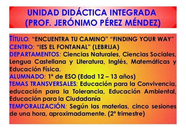 """UNIDAD DIDÁCTICA INTEGRADA (PROF. JERÓNIMO PÉREZ MÉNDEZ) TÍTULO: """"ENCUENTRA TU CAMINO"""" """"FINDING YOUR WAY"""" CENTRO: """"IES EL ..."""