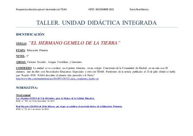 Respuesta educativa parael alumnado con TDAH INTEF.NOVIEMBRE 2015 Rocío Real Marcos TALLER. UNIDAD DIDÁCTICA INTEGRADA IDE...