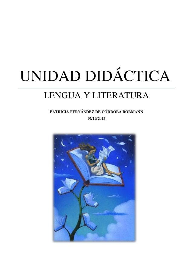 UNIDAD DIDÁCTICA LENGUA Y LITERATURA PATRICIA FERNÁNDEZ DE CÓRDOBA ROBMANN 07/10/2013