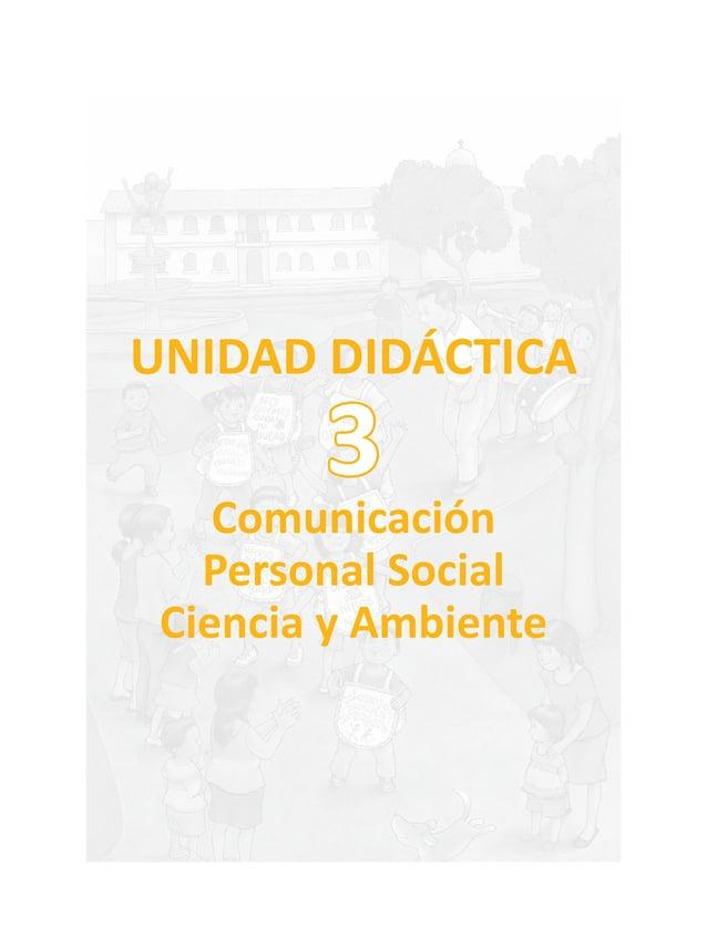 UNIDAD DIDÁCTICA Comunicación Personal Social Ciencia y Ambiente 3