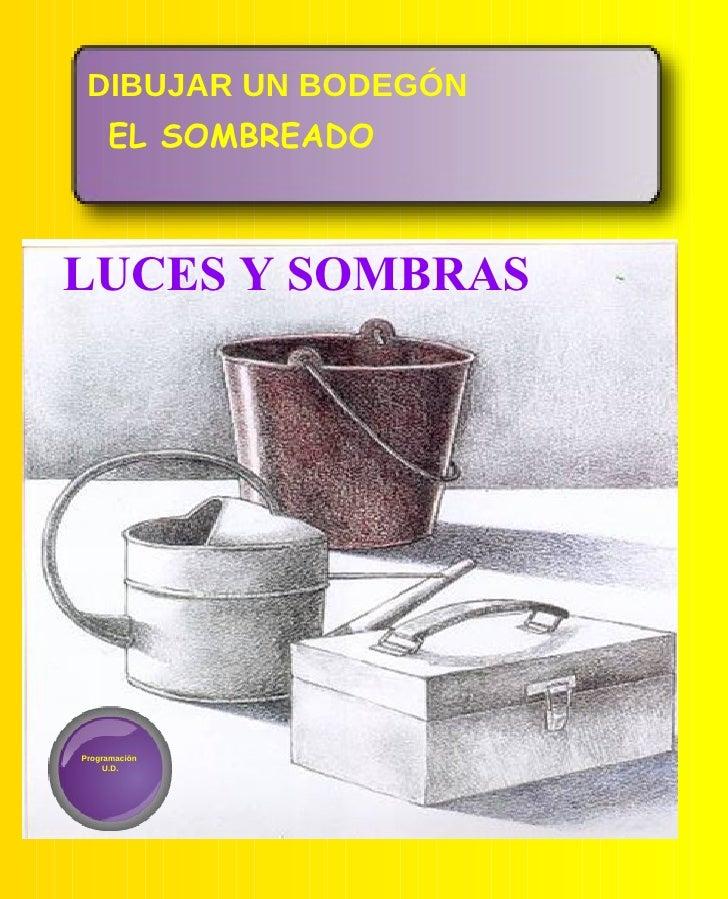 DIBUJAR UN BODEGÓN     EL SOMBREADOLUCES Y SOMBRASProgramación     U.D.