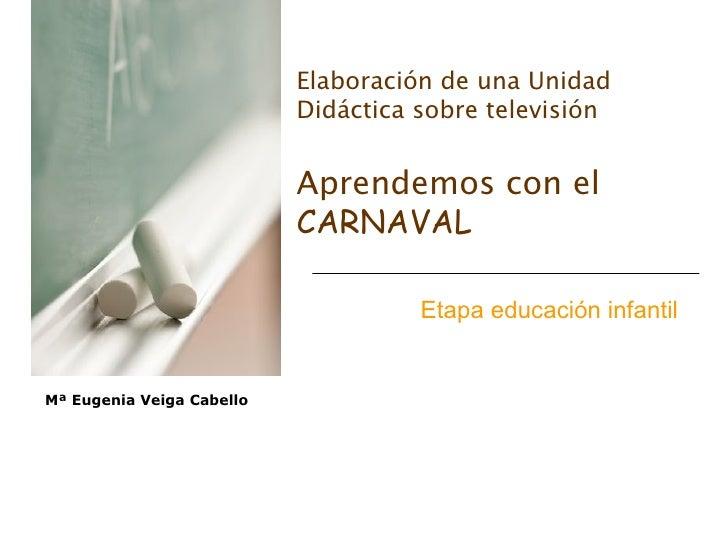 Mª Eugenia Veiga Cabello Etapa educación infantil   Elaboración de una Unidad Didáctica sobre televisión Aprendemos con el...