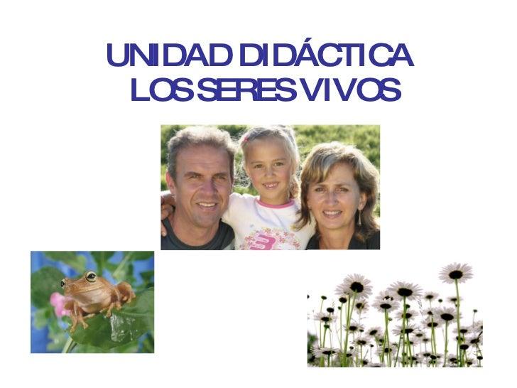 UNIDAD DIDÁCTICA  LOS SERES VIVOS