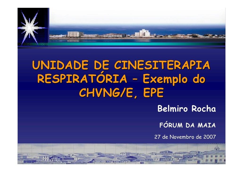 – Exemplo do CHVNG/E, EPE       UNIDADE DE CINESITERAPIA     RESPIRATÓRIA – Exemplo do           CHVNG/E, EPE             ...