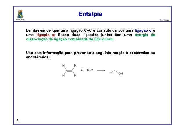 DQOI - UFC Prof. Nunes EntalpiaEntalpia 11 Lembre-se de que uma ligação C=C é constituída por uma ligação σ e uma ligação ...