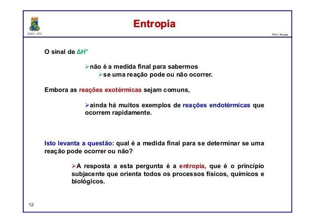 DQOI - UFC Prof. Nunes EntropiaEntropia 12 O sinal de ΔH° não é a medida final para sabermos se uma reação pode ou não oco...