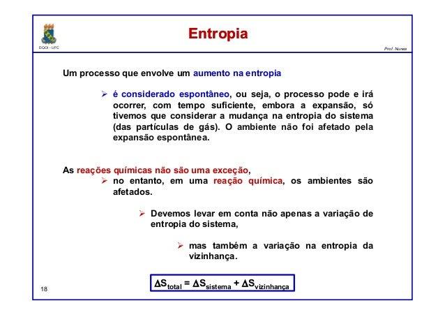 DQOI - UFC Prof. Nunes EntropiaEntropia 18 Um processo que envolve um aumento na entropia é considerado espontâneo, ou sej...