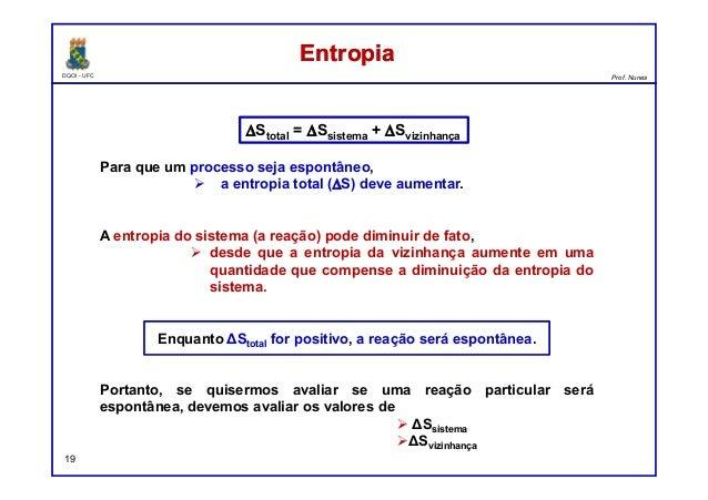 DQOI - UFC Prof. Nunes EntropiaEntropia 19 Para que um processo seja espontâneo, a entropia total (∆S) deve aumentar. A en...