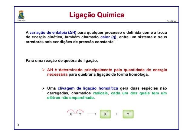 DQOI - UFC Prof. Nunes A variação de entalpia (ΔH) para qualquer processo é definida como a troca de energia cinética, tam...