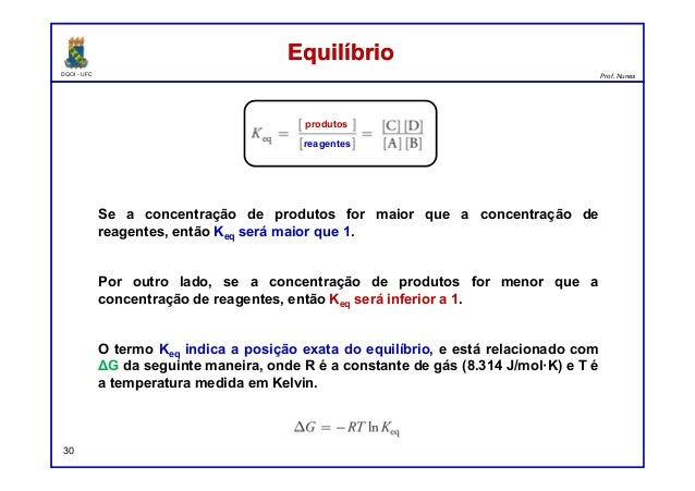 DQOI - UFC Prof. Nunes 30 Se a concentração de produtos for maior que a concentração de reagentes, então Keq será maior qu...