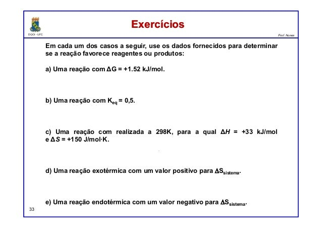 DQOI - UFC Prof. Nunes 33 Em cada um dos casos a seguir, use os dados fornecidos para determinar se a reação favorece reag...
