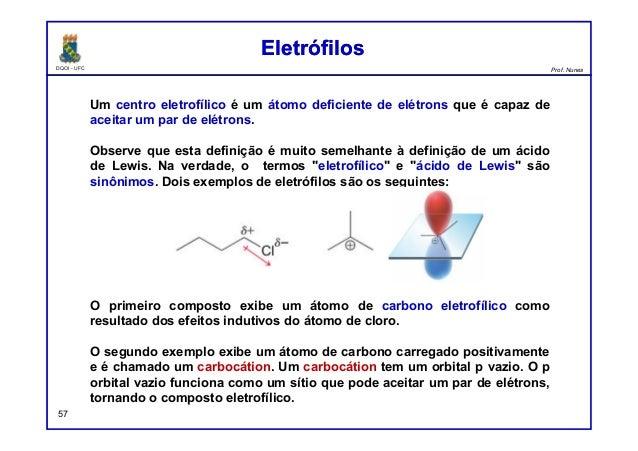 DQOI - UFC Prof. Nunes 57 Um centro eletrofílico é um átomo deficiente de elétrons que é capaz de aceitar um par de elétro...