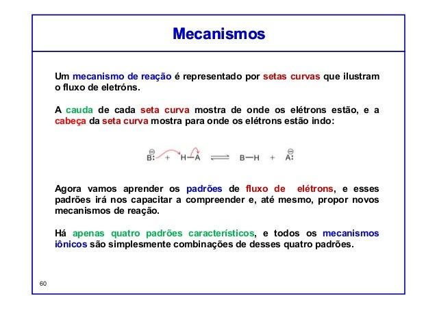 Um mecanismo de reação é representado por setas curvas que ilustram o fluxo de eletróns. A cauda de cada seta curva mostra...