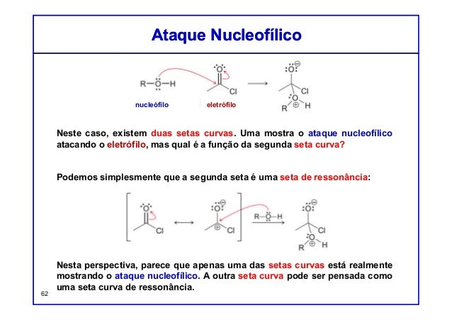 Neste caso, existem duas setas curvas. Uma mostra o ataque nucleofílico atacando o eletrófilo, mas qual é a função da segu...