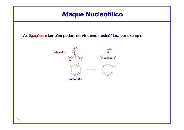 As ligações π também podem servir como nucleófilos; por exemplo: Ataque NucleofílicoAtaque Nucleofílico 64 nucleófilo elet...