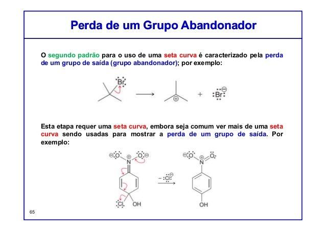 O segundo padrão para o uso de uma seta curva é caracterizado pela perda de um grupo de saída (grupo abandonador); por exe...