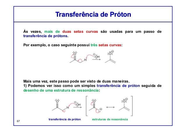 Às vezes, mais de duas setas curvas são usadas para um passo de transferência de prótons. Por exemplo, o caso seguinte pos...