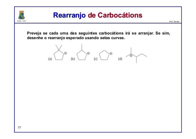 DQOI - UFC Prof. Nunes Rearranjo de CarbocátionsRearranjo de Carbocátions 77 Preveja se cada uma das seguintes carbocátion...