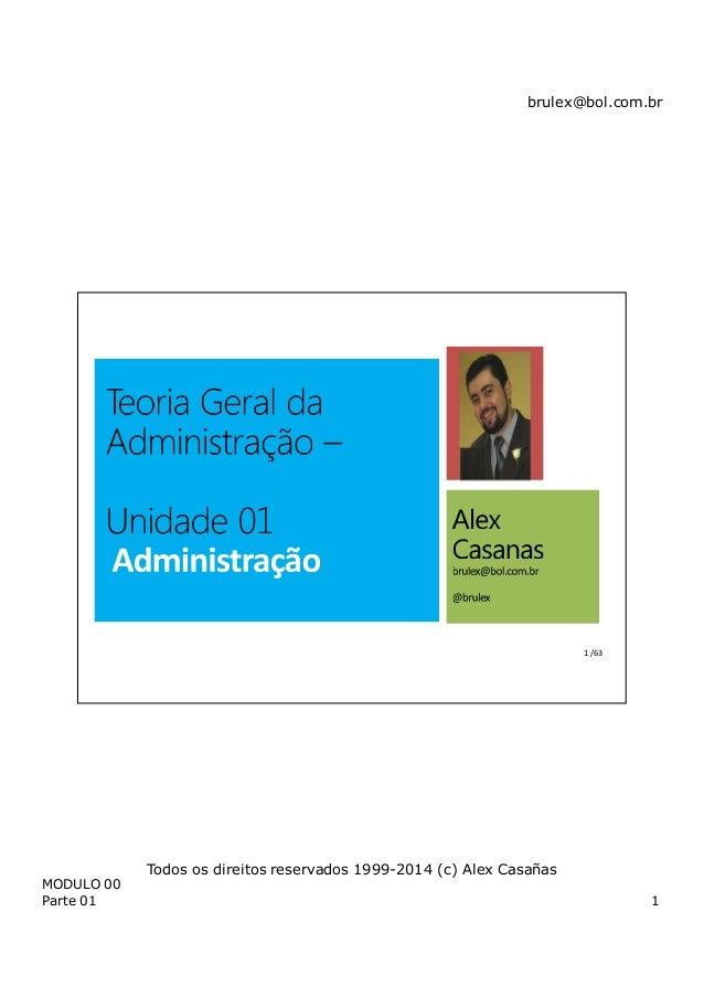 brulex@bol.com.br MODULO 00 Parte 01 1 Todos os direitos reservados 1999-2014 (c) Alex Casañas 1 /63