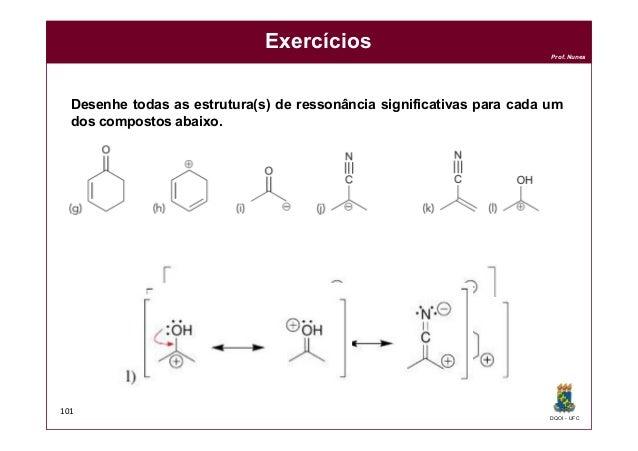 DQOI - UFC Prof. Nunes Exercícios 101 Desenhe todas as estrutura(s) de ressonância significativas para cada um dos compost...