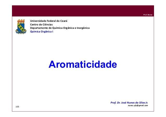 DQOI - UFC Prof. Nunes 105 Aromaticidade Universidade Federal do Ceará Centro de Ciências Departamento de Química Orgânica...