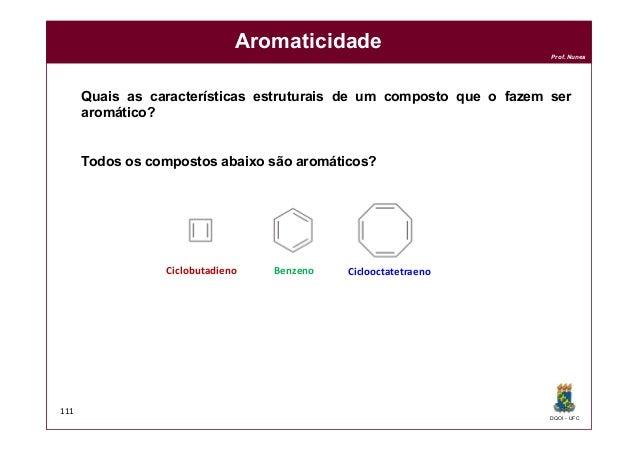 DQOI - UFC Prof. Nunes 111 Aromaticidade Quais as características estruturais de um composto que o fazem ser aromático? To...