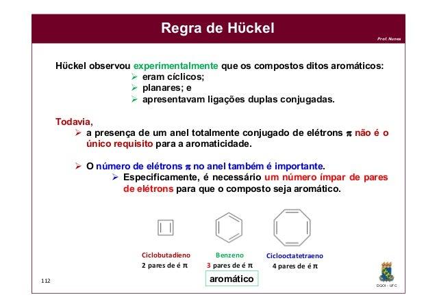 DQOI - UFC Prof. Nunes 112 Regra de Hϋckel Hϋckel observou experimentalmente que os compostos ditos aromáticos:  eram cíc...