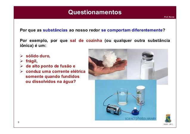 DQOI - UFC Prof. Nunes Por que as substâncias ao nosso redor se comportam diferentemente? Por exemplo, por que sal de cozi...