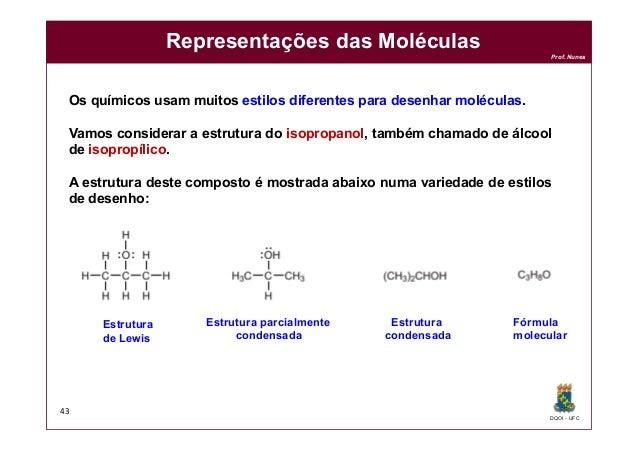 DQOI - UFC Prof. Nunes Representações das Moléculas 43 Os químicos usam muitos estilos diferentes para desenhar moléculas....