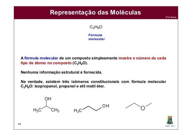 DQOI - UFC Prof. Nunes Representação das Moléculas 44 A fórmula molecular de um composto simplesmente mostra o número de c...