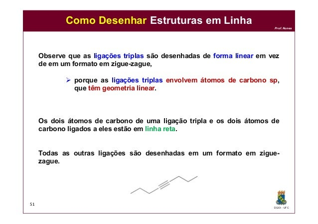 DQOI - UFC Prof. Nunes Como Desenhar Estruturas em Linha 51 Observe que as ligações triplas são desenhadas de forma linear...