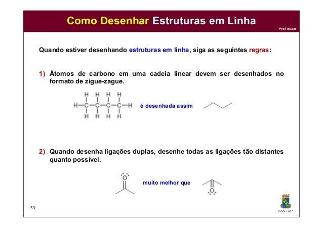 DQOI - UFC Prof. Nunes Como Desenhar Estruturas em Linha 53 Quando estiver desenhando estruturas em linha, siga as seguint...