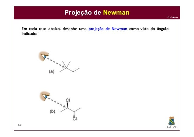 DQOI - UFC Prof. Nunes Projeção de Newman 63 Em cada caso abaixo, desenhe uma projeção de Newman como vista do ângulo indi...