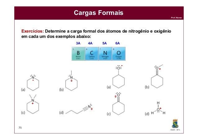 DQOI - UFC Prof. Nunes Cargas Formais 75 Exercícios: Determine a carga formal dos átomos de nitrogênio e oxigênio em cada ...