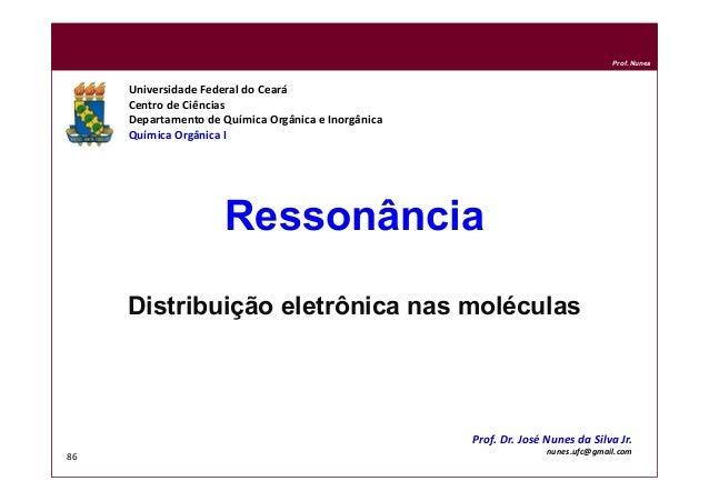 DQOI - UFC Prof. Nunes 86 Ressonância Distribuição eletrônica nas moléculas Universidade Federal do Ceará Centro de Ciênci...