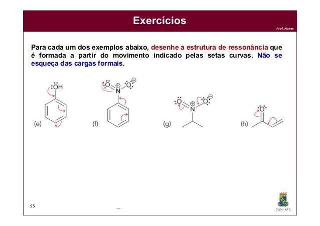 DQOI - UFC Prof. Nunes Exercícios 95 Para cada um dos exemplos abaixo, desenhe a estrutura de ressonância que é formada a ...