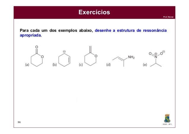 DQOI - UFC Prof. Nunes Exercícios 96 Para cada um dos exemplos abaixo, desenhe a estrutura de ressonância apropriada.