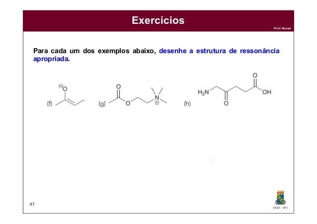 DQOI - UFC Prof. Nunes Exercícios 97 Para cada um dos exemplos abaixo, desenhe a estrutura de ressonância apropriada.