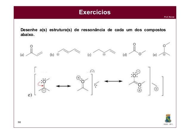 DQOI - UFC Prof. Nunes Exercícios 98 Desenhe a(s) estrutura(s) de ressonância de cada um dos compostos abaixo.