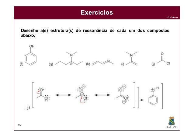DQOI - UFC Prof. Nunes Exercícios 99 Desenhe a(s) estrutura(s) de ressonância de cada um dos compostos abaixo.
