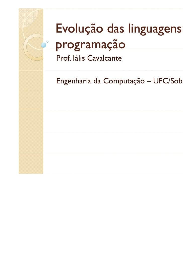 Evolução das linguagens dep gprogramação         çProf. Iális CavalcanteEngenharia da Computação – UFC/Sobral