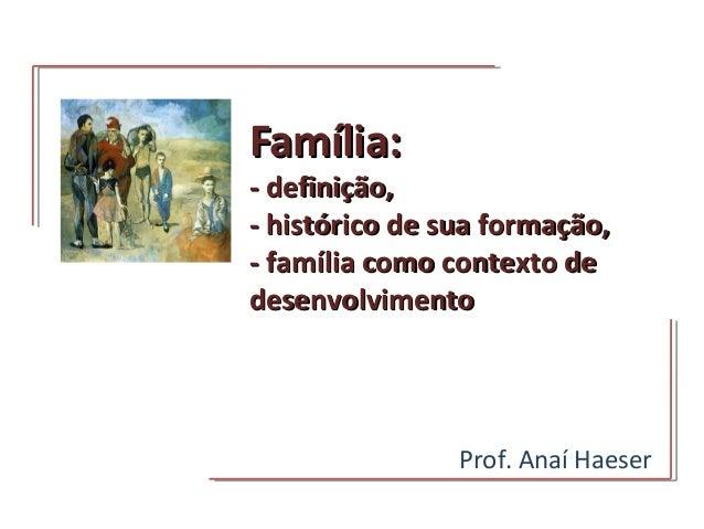 Família:Família: - definição,- definição, - histórico de sua formação,- histórico de sua formação, - família como contexto...