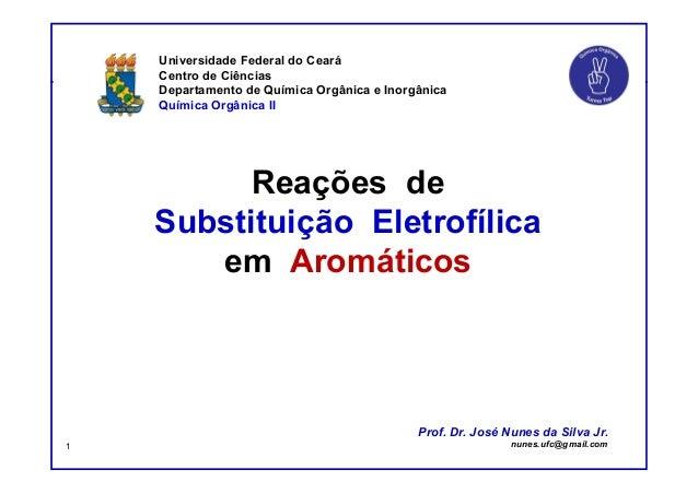 DQOI - UFC Prof. NunesDQOI - UFC Prof. Nunes Prof. Nunes Reações de Substituição Eletrofílica em Aromáticos Universidade F...