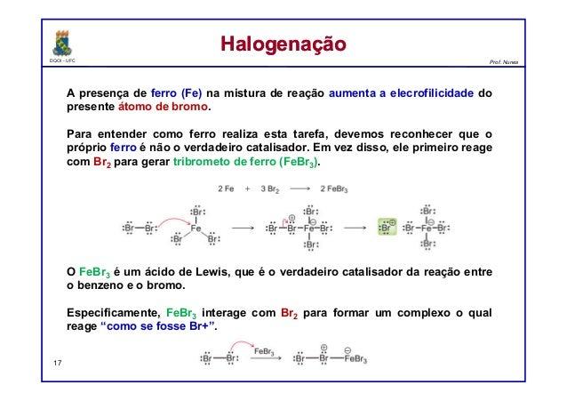 DQOI - UFC Prof. Nunes A presença de ferro (Fe) na mistura de reação aumenta a elecrofilicidade do presente átomo de bromo...